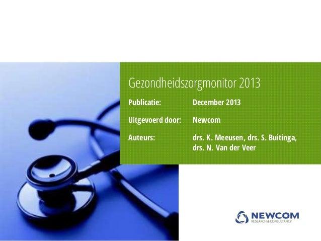 Gezondheidszorgmonitor 2013 Publicatie:  December 2013  Uitgevoerd door:  Newcom  Auteurs:  drs. K. Meeusen, drs. S. Buiti...