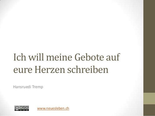 Ich will meine Gebote auf eure Herzen schreiben Hansruedi Tremp www.neuesleben.ch