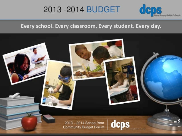 2013 -2014 BUDGET Every school. Every classroom. Every student. Every day. 2013 – 2014 School Year Community Budget Forum