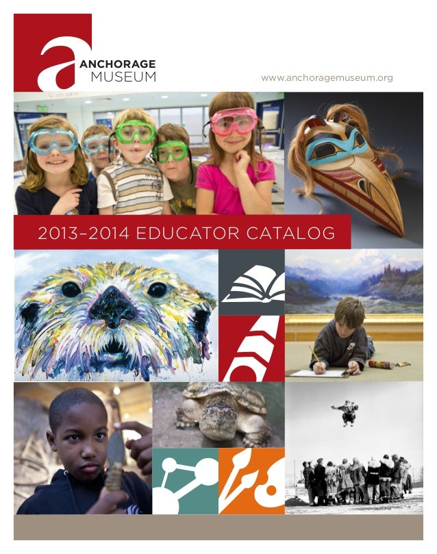 www.anchoragemuseum.org 2013–2014 EDUCATOR CATALOG