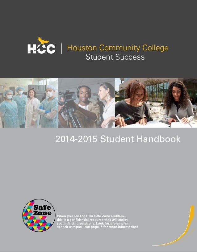Houston Community College  Student Success  2014-2015 Student Handbook  When you see the HCC Safe Zone emblem,  this is a ...