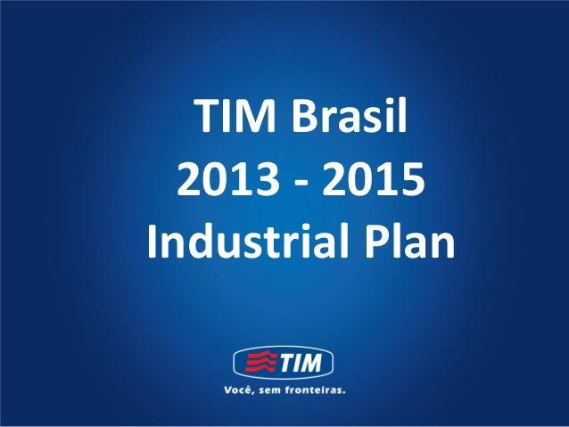 TIM Brasil  2013 - 2015Industrial Plan