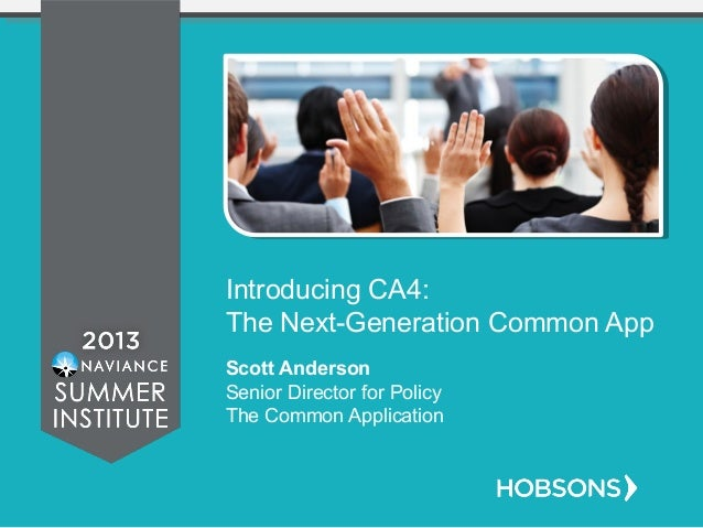 Introducing CA4: The Next-Generation Common App Scott Anderson Senior Director for Policy The Common Application