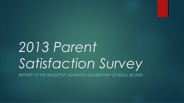 2013 Parent Satisfaction Survey REPORT TO THE RIDGETOP ADVENTIST ELEMENTARY SCHOOL BOARD