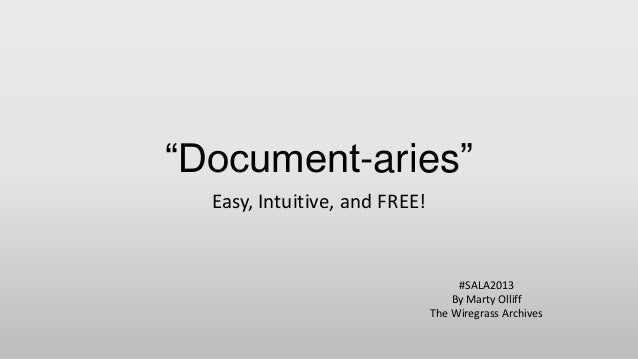 """""""Document-aries"""" Easy, Intuitive, and FREE! #SALA2013 By Marty Olliff The Wiregrass Archives"""
