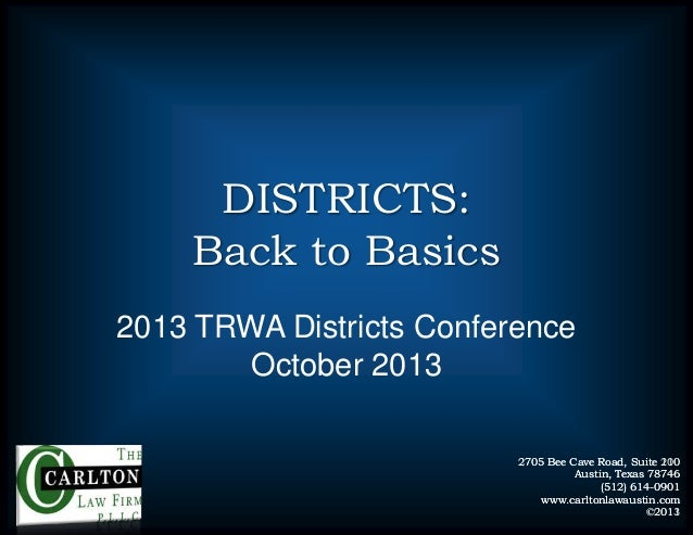 DISTRICTS: Back to Basics 2013 TRWA Districts Conference October 2013 2705 Bee Cave Road, Suite 200 110 Austin, Texas 7874...