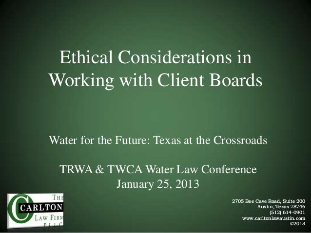Ethical Considerations in Working with Client Boards Water for the Future: Texas at the Crossroads TRWA & TWCA Water Law C...