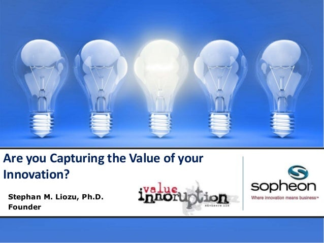 Stephan M. Liozu, Ph.D.FounderAre you Capturing the Value of yourInnovation?