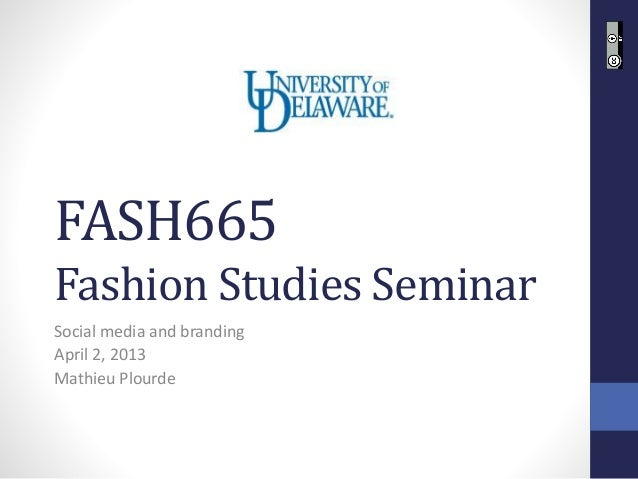 FASH665Fashion Studies SeminarSocial media and brandingApril 2, 2013Mathieu Plourde