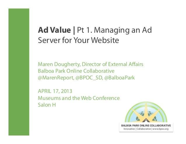 Ad Value | Pt 1. Managing an AdServer for Your WebsiteMaren Dougherty, Director of External AffairsBalboa Park Online Colla...