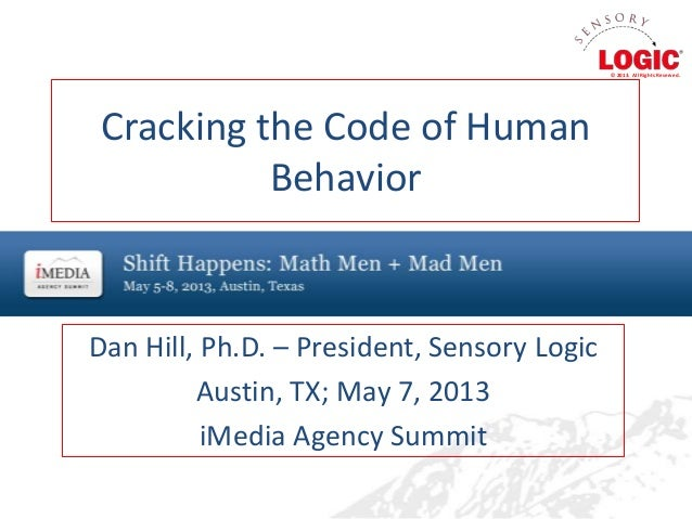 Cracking the Code of HumanBehaviorDan Hill, Ph.D. – President, Sensory LogicAustin, TX; May 7, 2013iMedia Agency Summit© 2...