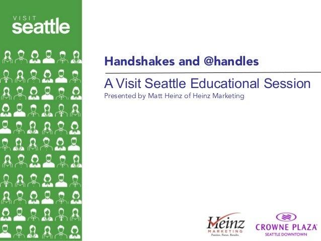 Photo: Nick HallPresented by Matt Heinz of Heinz MarketingA Visit Seattle Educational SessionHandshakes and @handles