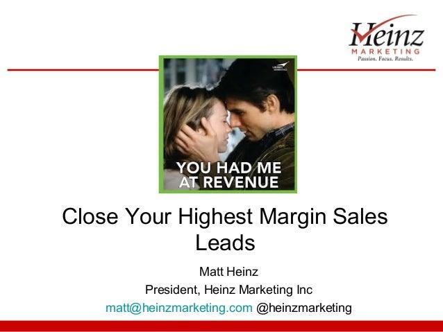 Close Your Highest Margin SalesLeadsMatt HeinzPresident, Heinz Marketing Incmatt@heinzmarketing.com @heinzmarketing