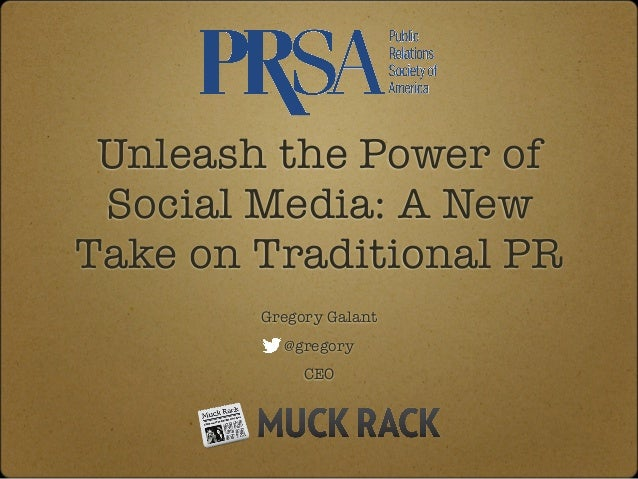 Unleash the Power of Social Media: A New Take on Traditional PR Gregory Galant @gregory CEO