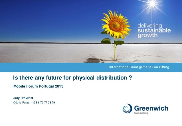 International Management Consulting Is there any future for physical distribution ? July 3rd 2013 Cédric Foray +33 6 70 77...