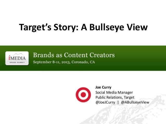 Target's Story: A Bullseye View Joe Curry Social Media Manager Public Relations, Target @JoeJCurry | @ABullseyeView