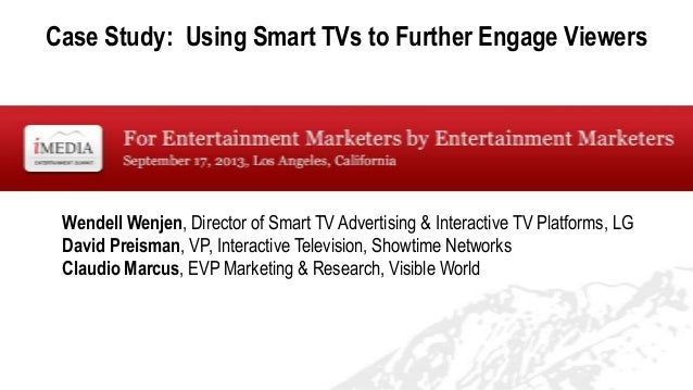 Case Study: Using Smart TVs to Further Engage Viewers Wendell Wenjen, Director of Smart TV Advertising & Interactive TV Pl...