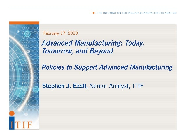 Advanced Manufacturing: Today, Tomorrow, and Beyond