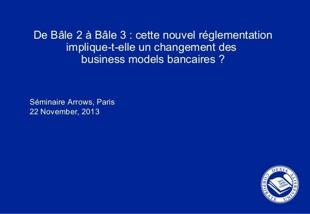 De Bâle 2 à Bâle 3 : cette nouvel réglementation implique-t-elle un changement des business models bancaires ? Séminaire A...