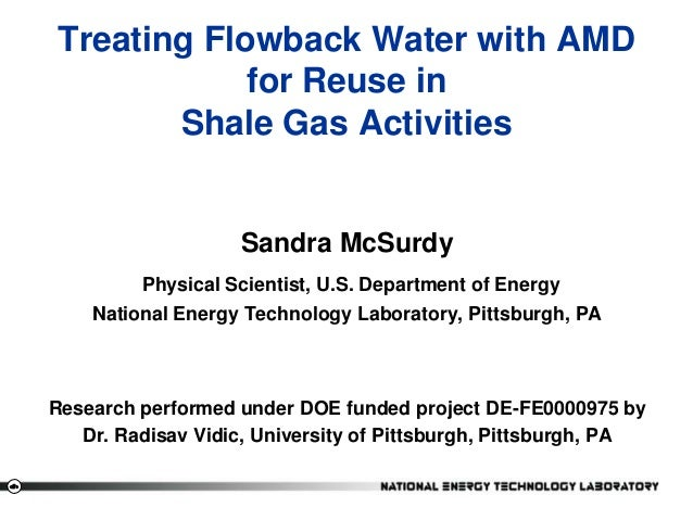 ‹#› Treating Flowback Water with AMD for Reuse in Shale Gas Activities Sandra McSurdy Physical Scientist, U.S. Department ...