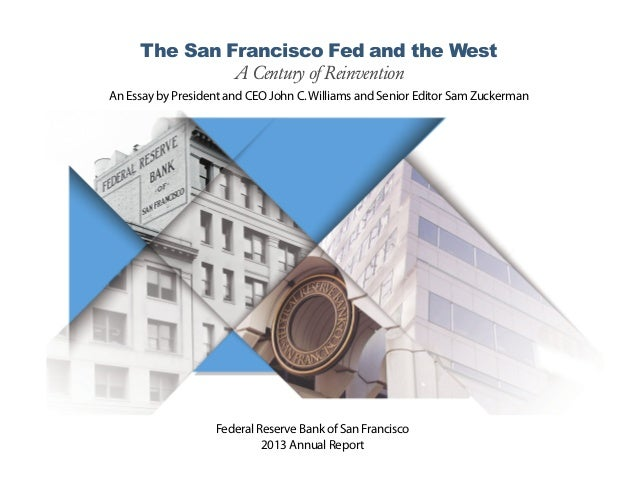 The San Francisco Fed and the West A Century of Reinvention An Essay by President and CEO John C.Williams and Senior Edito...