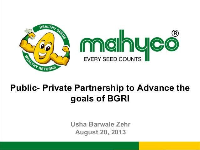 Public- Private Partnership to Advance the goals of BGRI Usha Barwale Zehr August 20, 2013