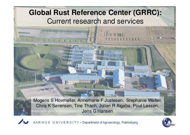Global Rust Reference Center (GRRC): Current research and servicesCurrent research and services Mogens S Hovmøller, Annema...