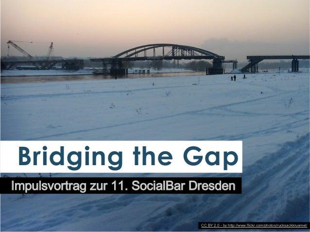 Bridging the Gap Impulsvortrag zur 11. SocialBar Dresden CC BY 2.0 - by http://www.flickr.com/photos/rucksackkruemel/