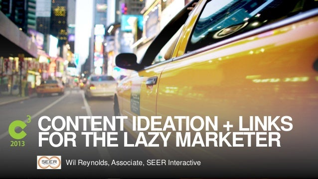 #C3NY CONTENT IDEATION + LINKS FOR THE LAZY MARKETER Wil Reynolds, Associate, SEER Interactive