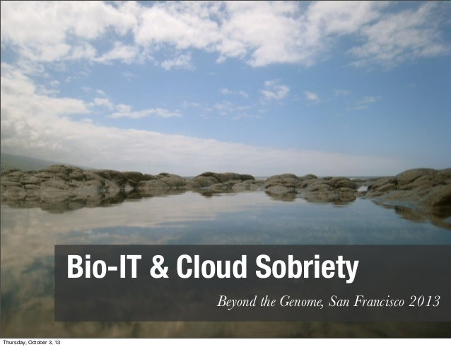 Bio-IT & Cloud Sobriety Beyond the Genome, San Francisco 2013 Thursday, October 3, 13