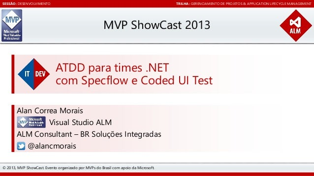 ATDD para times .NET com Specflow e Coded UI Test [MVP ShowCast 2013 - DEV - Gerenciamento de projetos & Application Lifecycle Management]