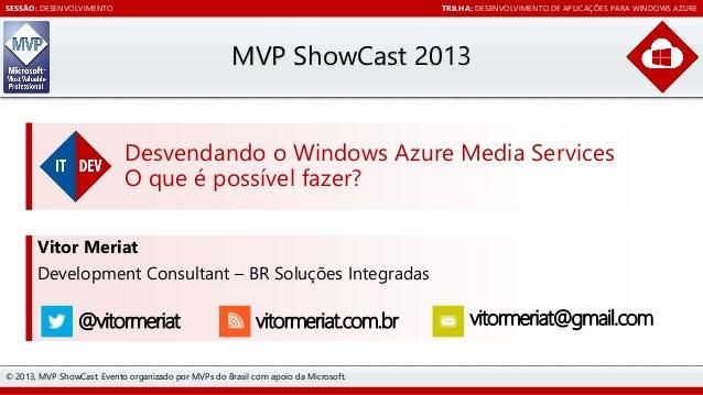 Desvendando o Windows Azure Media Services - O que é possível fazer? [MVP ShowCast 2013 - DEV - Desenvolvimento de aplicações para Windows Azure]