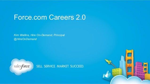 Force.com Careers 2.0 Kim Wallins, Hire On-Demand, Principal @HireOnDemand