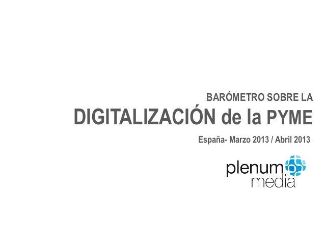 BARÓMETRO SOBRE LADIGITALIZACIÓN de la PYME             España- Marzo 2013 / Abril 2013