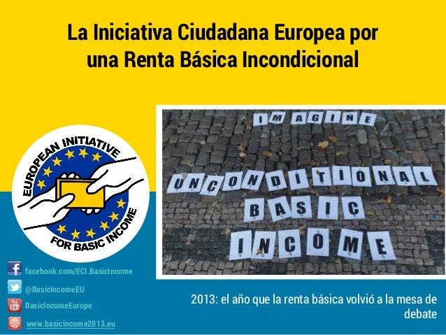 La Iniciativa Ciudadana Europea por una Renta Básica Incondicional  facebook.com/ECI.BasicIncome @BasicIncomeEU BasicIncom...