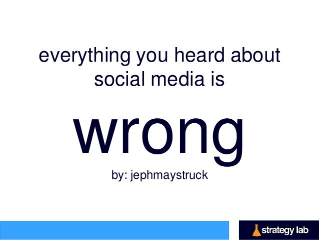 Everything you've heard about social media is wrong