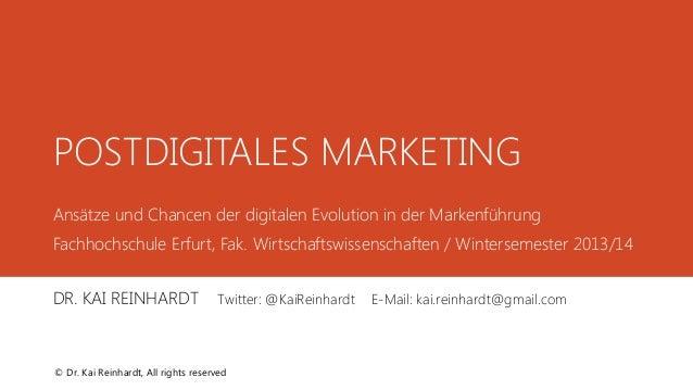 POSTDIGITALES MARKETING  Ansätze und Chancen der digitalen Evolution in der Markenführung  Fachhochschule Erfurt, Fak. Wir...