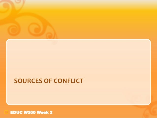 EDUC W200 Week 2 SOURCES OF CONFLICT