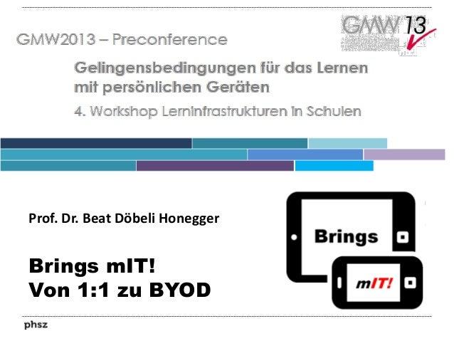 Prof. Dr. Beat Döbeli Honegger  Brings mIT! Von 1:1 zu BYOD