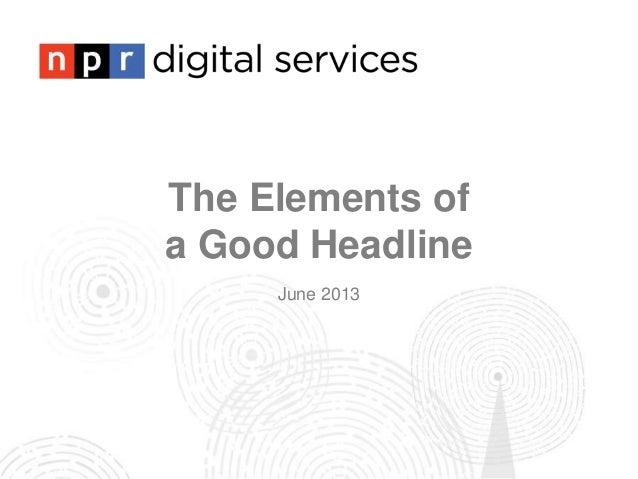 The Elements ofa Good HeadlineJune 2013