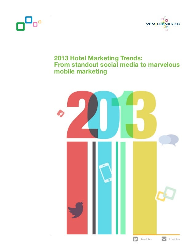 2013 Hotel Marketing Trends: From standout social media to marvelous mobile marketing  Tweet this  Email this