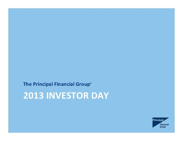 2013 INVESTOR DAY The Principal Financial Group®