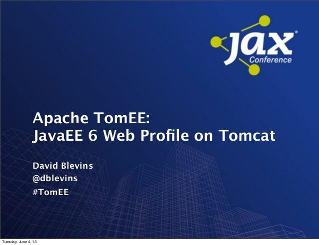 Apache TomEE, Java EE 6 Web Profile on Tomcat - David Blevins
