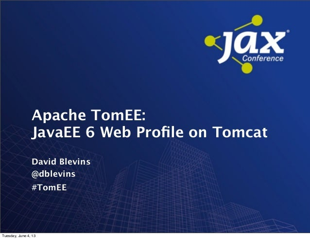 David BlevinsApache TomEE:JavaEE 6 Web Profile on Tomcat@dblevins#TomEETuesday, June 4, 13
