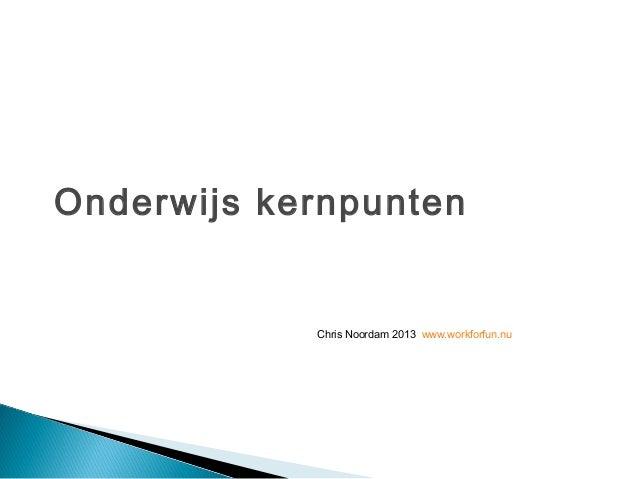 Onderwijs kernpunten            Chris Noordam 2013 www.workforfun.nu