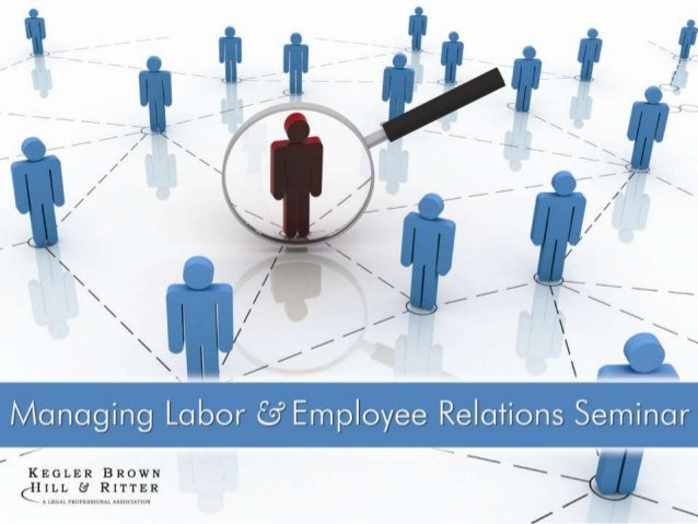 managing effective labor relations Labor-management relations are the most complicated set of relations that any hr manager has to deal with it has become very essential for an organization to acquire an effective labor relations support and for the same purpose, the organization may opt for the services of an hr consulting firm.