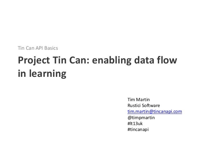 Tin Can API BasicsProject Tin Can: enabling data flowin learning                        Tim Martin                        ...