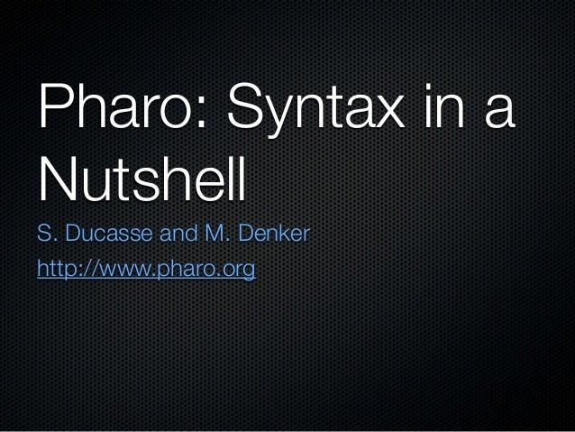Pharo: Syntax in aNutshellS. Ducasse and M. Denkerhttp://www.pharo.org