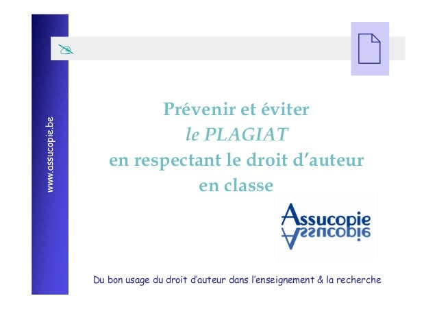 Du bon usage du droit d'auteur dans l'enseignement & la recherche www.assucopie.be  Prévenir et éviter le PLAGIAT en res...
