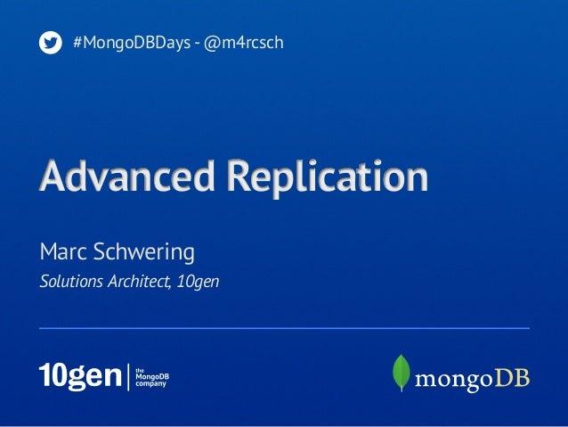 #MongoDBDays - @m4rcschAdvanced ReplicationMarc SchweringSolutions Architect, 10gen